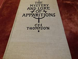 The Mystery and Lore of Apparitions with Some Account of Ghosts, Spectres, Phantoms and Boggarts ...