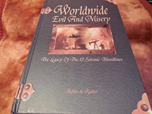 Worldwide Evil and Misery - The Legacy of the 13 Satanic Bloodlines: Ruiter, Robin De