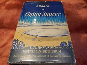Aboard a Flying Saucer - (Non-Fiction. A True Story of Personal Experience.): Bethurum, Truman