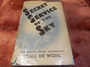 Secret Service of the Sky - The Truth About Astrology: Wohl, Louis De