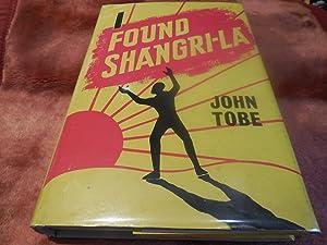 I Found Shangri-La: Tobe, John H.