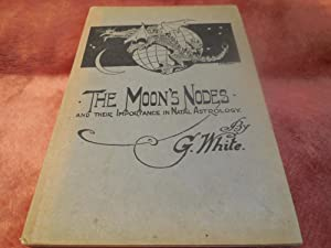 The Moon's Nodes and Their Importance in Natal Astrology: White, George