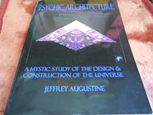Psychic Architecture - A Mystic Study of the Design & Construction of the Universe