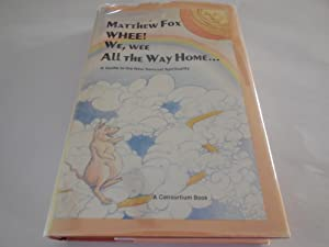 Whee! We, Wee, all the way home: A guide to the new sensual Spirituality: Fox, Matthew