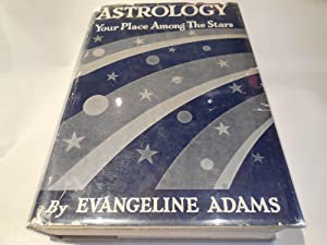 Astrology - Your Place Among the Stars: Adams, Evangeline