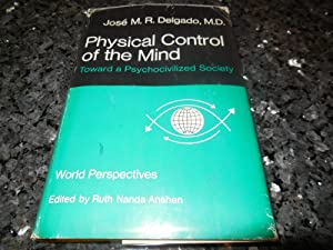 Physical Control of the Mind - Toward a Psychocivilized Society: Delgado, Jose M. R.