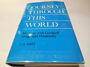 Journey Through This World - The Second Journal of a Pupil Including and Account of Meetings with...