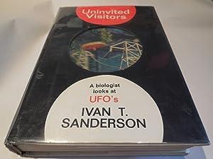 Uninvited Visitors - A Biologist Looks at UFO's: Sanderson, Ivan T.