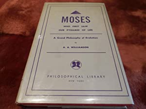 Moses Who First Saw Our Pyramid of Life - A Grand Philosophy of Evolution: Williamson, A. A.