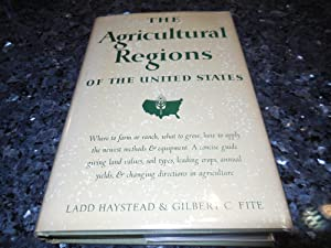 The Agricultural Regions of the United States: Haystead, Ladd. FIte, Gilbert C.