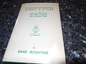 Triptych - Gifts of the Spirit the Way Through the Illumined Road: Rudhyar, Dane