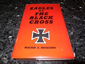 Eagles of the Black Cross: Musciano, Walter A.