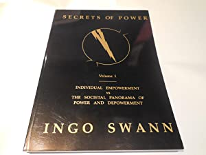 Secrets of Power by Ingo Swan Vol. 1: Individual Empowerment vs the Societal Panorama of Power an...