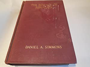 The Science of Religion - Fundamental Faiths Expressed in Modern Terms: Simmons, Daniel A.