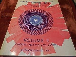 Supersensitive Life of Man, Volume II: Energy, Matter and Form: Hills, Christopher. Bearne, ...