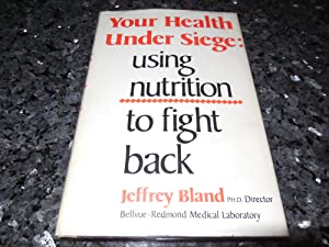 Your Health Under Siege: Using Nutrition to Fight Back