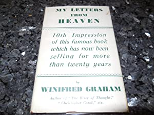My Letters From Heaven Being Messages from the Unseen World Given in Automatic Writing to Winifre...
