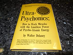 Ultra-Psychonics: how to work miracles with the limitless power of psycho-atomic Energy: Delaney, ...