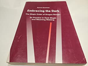 Embracing The Dark: The Magic Order Of Dragon Rouge: Its Practice In Dark Magic And Meaning Making