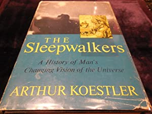 The Sleepwalkers - A History of Man's Changing Vision of the Universe