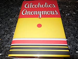 Alcoholics Anonymous: The Story of How More Than One Hundred Men Have Recovered from Alcoholism b...