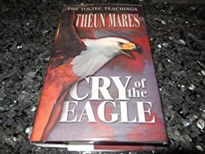 Cry of the Eagle (Toltec Teachings, Volume Two)