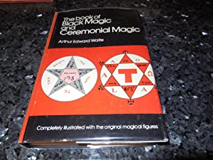 The Book of Black Magic and Ceremonial Magic: The secret tradition in Goetia : including the rite...