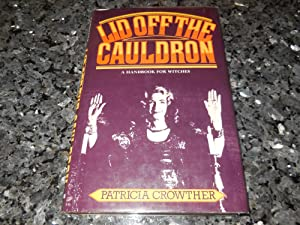 Lid Off the Cauldron: A Handbook For Witches