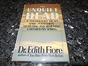 The Unquiet Dead: A Psychologist Treats Spirit Possession - Detecting and Removing Earthbound Spi...