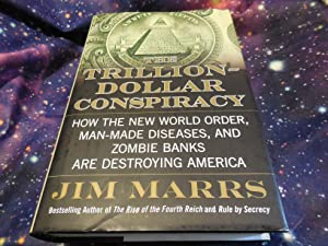 The Trillion-Dollar Conspiracy: How the New World Order, Man-Made Diseases, and Zombie Banks Are ...