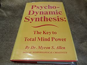 Psycho-Dynamic Synthesis: The Key To Total Mind Power