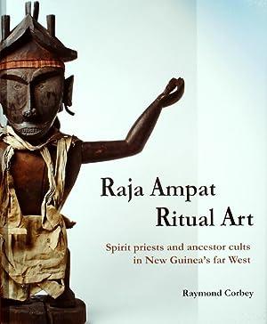 RAJA AMPAT RITUAL ART. SPIRIT PRIESTS AND: Corbey, Raymond.