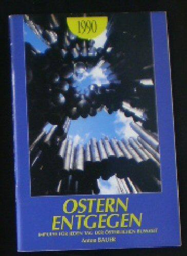 Ostern Entgegen 1990, Impulse für jeden Tag der österlichen Busszeit - Bauer, Anton