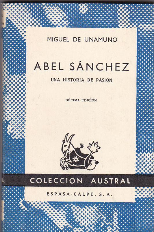 Abel Sánchez. Una Historia de Pasión: Unamuno, Miguel de