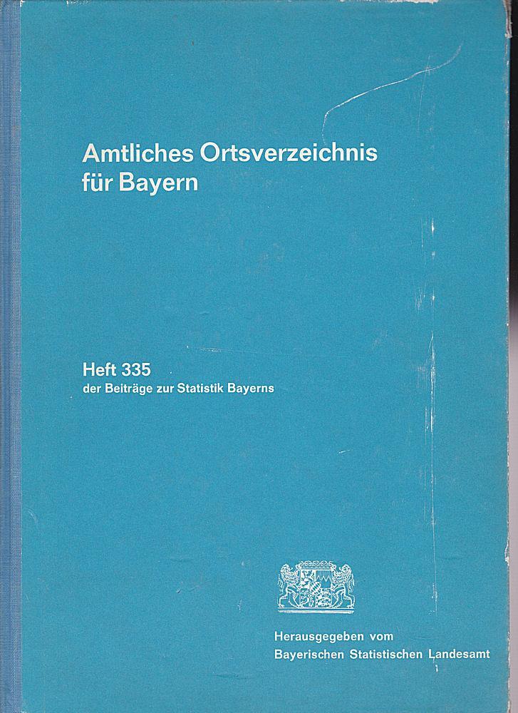Amtliches Orstverzeichnis für Bayern Heft 335 der: Bayerisches Statistisches Landesamt