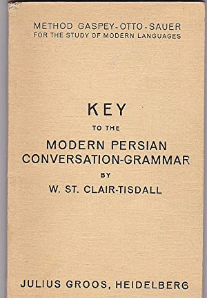 Key to the Modern Persian Conversation-Grammar: St.Clair-Tisdall, W.