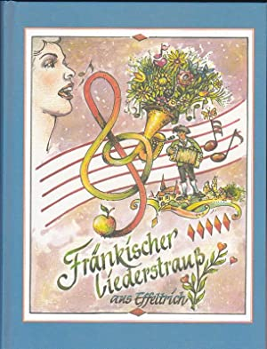 Fränkischer Liederstrauß aus Effeltrich. Ein Liederbuch: Freund, Alois