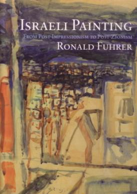 Israeli Painting. From Post-Impressionism to Post-Zionism. Preface by Yona Fischer.