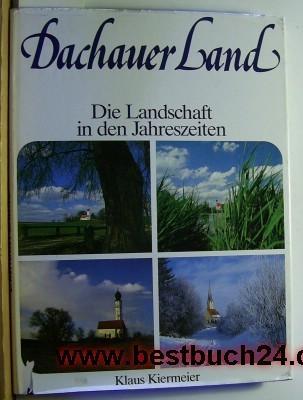 Dachauer Land - Die Landschaft in den: Kiermeier, Klaus