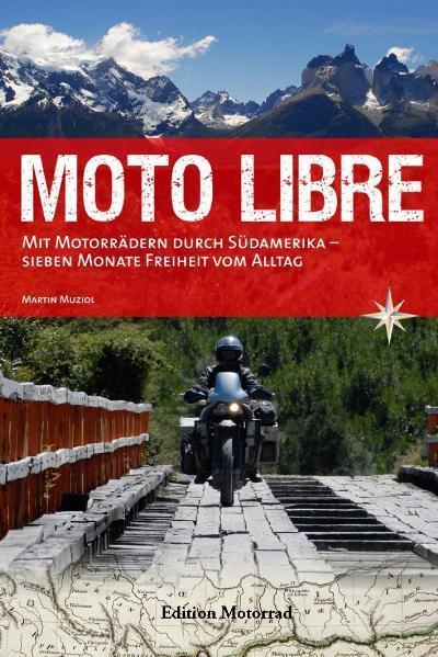 Moto Libre,Mit Motorrädern durch Südamerika - sieben: Martin Muziol