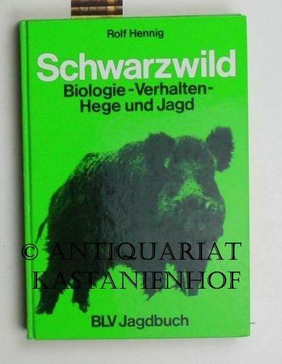 Schwarzwild. Biologie - Verhalten - Hege und: Hennig, Rolf