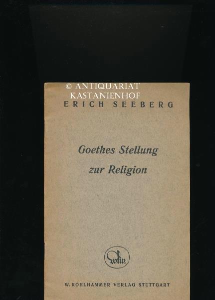 Goethes Stellung zur Religion,Ein Vortrag, gehalten in: Seeberg, Erich