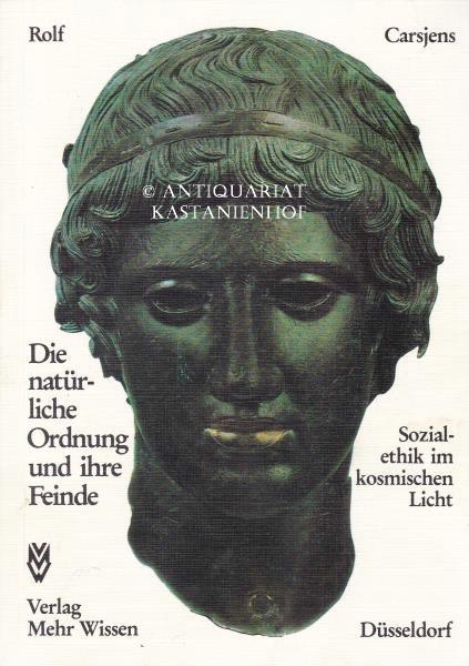 Die natürliche Ordnung und ihre Feinde. Sozialethik im kosmischen Licht. - Carsjens, Rolf