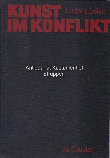 Kunst im Konflikt.,Kunst und Künstler im Widerstreit: Leiß, Ludwig