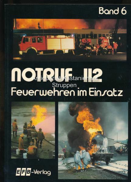Notruf 112,Feuerwehren im Einsatz; Eine Bild- und: Hrsg.