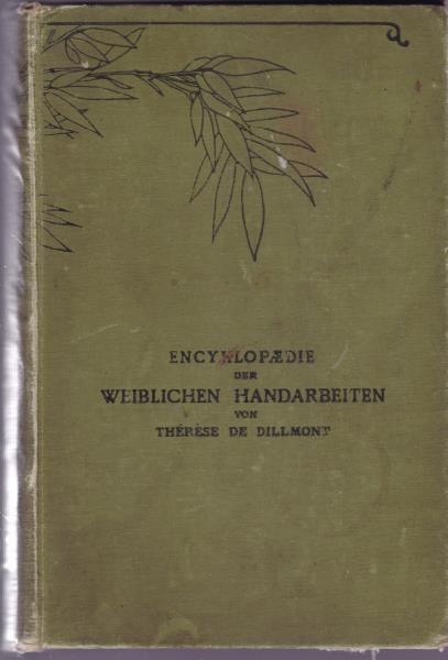 Encyklopädie der weiblichen Handarbeiten,,mit zahlreichen Abbildungen,,: Therese de Dillmont