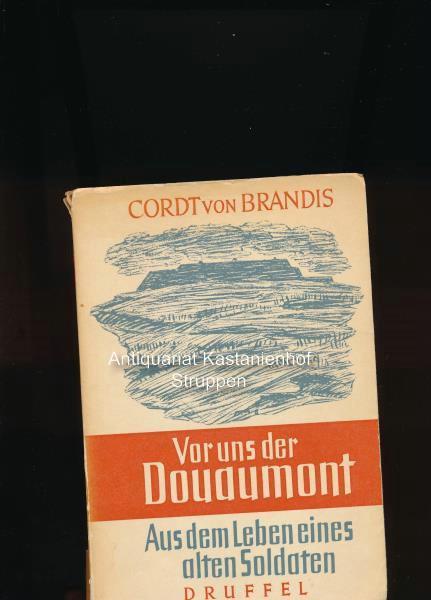 Vor uns der Douaumont,Aus dem Leben eines: Brandis, Cordt von