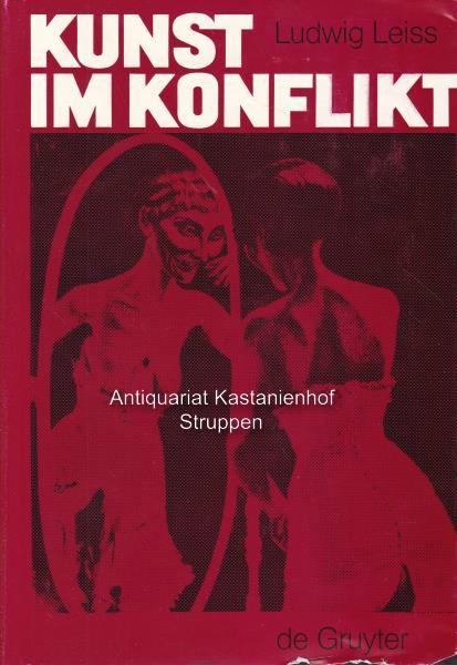 Kunst im Konflikt.,Kunst und Künstler im Widerstreit: Leiss, Ludwig