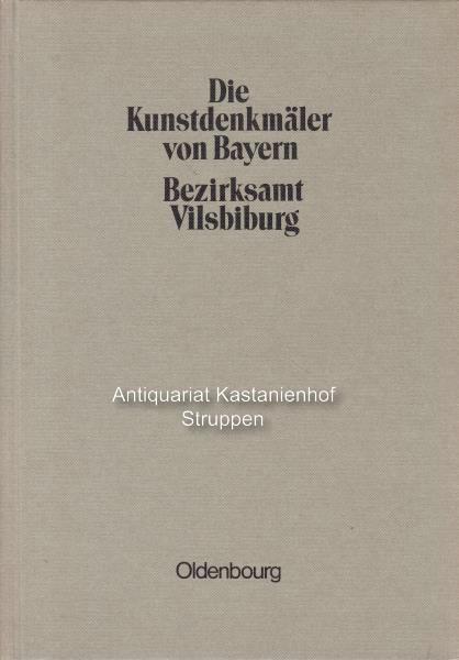 Die Kunstdenkmäler von Niederbayern.,V. Bezirksamt Vilsbiburg. Unveränderter: Eckardt, Anton