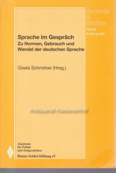 Sprache im Gespräch. Berichte und Studien. Reihe Kulturpolitik.,Zu Normen, Gebrauch und Wandel der deutschen Sprache. - Schmirber, Gisela